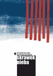 okładka Skrawek nieba, Ebook   Stanisław Goszczurny
