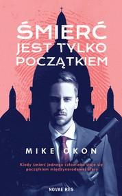 okładka Śmierć jest tylko początkiem, Ebook   Mike OKON
