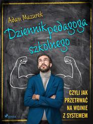 okładka Dziennik pedagoga szkolnego. Czyli jak przetrwać na wojnie z systemem, Ebook | Adam Mazurek