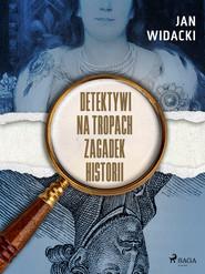 okładka Detektywi na tropach zagadek historii, Ebook   Widacki Jan