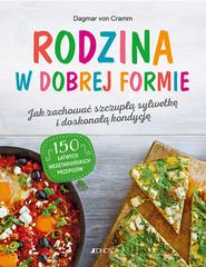 okładka Rodzina w dobrej formie Jak zachować szczupłą sylwetkę i świetną kondycję 150 łatwych wegetariańskich przepisów, Książka | Cramm Dagmar von