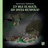 okładka Czy wilk się najeża, gdy spotka nietoperza?, Książka | Kozłowska Katarzyna