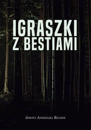 okładka Igraszki z bestiami, Książka | Jowita Andżelika Rzajew