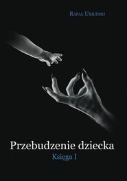 okładka Przebudzenie dziecka Księga I, Książka | Urbiński Rafał