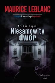 okładka Arsene Lupin: Niesamowity dwór, Książka | Maurice Leblanc