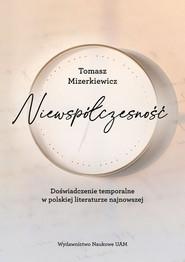 okładka Niewspółczesność Doświadczenie temporalne w polskiej literaturze najnowsze, Książka   Mizerkiewicz Tomasz