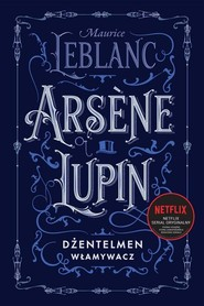 okładka Arsene Lupin dżentelmen włamywacz, Książka | Maurice Leblanc