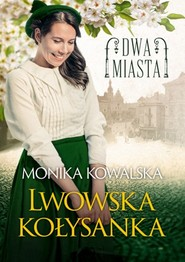okładka Dwa miasta Lwowska kołysanka, Książka | Monika  Kowalska