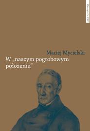 okładka W naszym pogrobowym położeniu. Kajetan Koźmian po powstaniu listopadowym, Książka | Mycielski Maciej