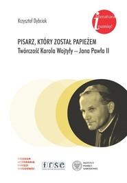 okładka Pisarz który został papieżem Twórczość Karola Wojtyły - Jana Pawła II, Książka | Dybciak Krzysztof