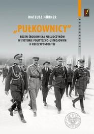 okładka Pułkownicy rdzeń środowiska piłsudczyków w systemie polityczno-ustrojowym II Rzeczypospolitej, Książka | Hubner Mateusz