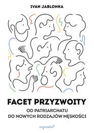 okładka Facet przyzwoity Od patriarchatu do nowych modeli męskości, Książka | Ivan Jablonka