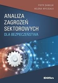 okładka Analiza zagrożeń sektorowych dla bezpieczeństwa, Książka | Daniluk Piotr, Helena Wyligała