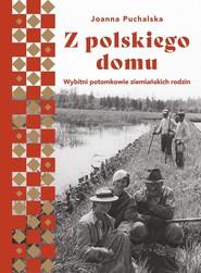 okładka Z polskiego domu Wybitni potomkowie ziemiańskich rodzin, Książka | Joanna Puchalska