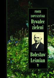 okładka Bywalec zieleni Bolesław Leśmian, Książka   Piotr Łopuszański