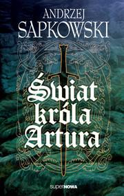 okładka Świat króla Artura, Książka | Sapkowski Andrzej