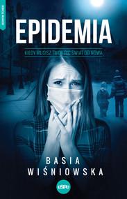 okładka Epidemia Kiedy musisz tworzyć świat od nowa, Książka | Wiśniowska Basia