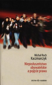 okładka Nieposłuszeństwo obywatelskie a pojęcie prawa, Książka | Michał Roch Kaczmarczyk