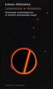 okładka Laboratoria w działaniu  Innowacja technologiczna w świetle antropologii nauki, Książka | Łukasz Afeltowicz