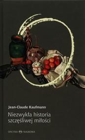 okładka Niezwykła historia szczęśliwej miłości, Książka   Kaufmann Jean-Claude