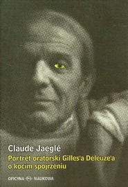 okładka Portret oratorski Gilles'a Deleuze'a o kocim spojrzeniu, Książka   Jaeglé Claude