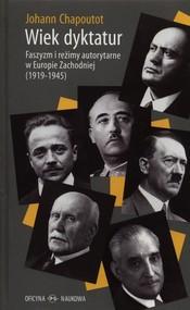 okładka Wiek dyktatur Faszyzm i reżimy autorytarne w Europie Zachodniej (1919–1945), Książka | Chapoutot Johann