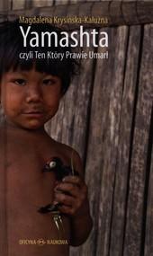 okładka Yamashta czyli Ten Który Prawie Umarł Proces kontaktu a przetrwanie kultur indiańskich w Amazonii, Książka | Krysińska-Kałużna Magdalena