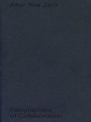 okładka After Year Zero. Geographies of Collaboration, Książka | Annett Busch, Anselm Franke