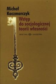 okładka Wstęp do socjologicznej teorii własności, Książka | Michał Kaczmarczyk