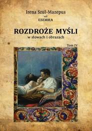 okładka Rozdroże myśli w słowach i obrazach Tom IV, Książka | Szul-Mazepus Irena