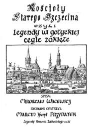 okładka Kościoły starego Szczecina, czyli legendy w gotyckiej cegle zaklęte, Książka | Wacewicz Mirosław