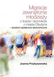 okładka Migracje zewnętrzne młodzieży z liceów i techników z miasta Olsztyna. Studium społeczno-ekonomiczne, Książka | Przybyszewska Joanna