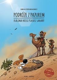 okładka Podróże z pazurem Kalima nosi piaski Sahary. Księga II, Książka | Izabella Miklaszewska, Piotr Miklaszewski