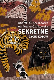 okładka Sekretne życie kotów, Książka | Kruszewicz Andrzej, Agnieszka Czujkowska
