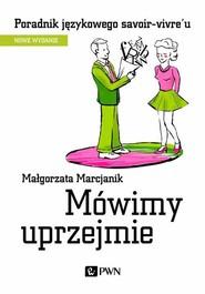 okładka Mówimy uprzejmie Poradnik językowego savoir-vivre´u, Książka | Małgorzata  Marcjanik