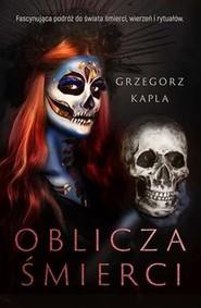 okładka Oblicza śmierci, Książka | Grzegorz Kapla