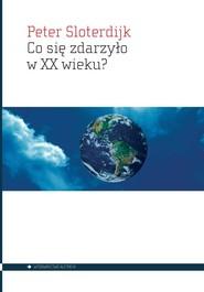 okładka Co się zdarzyło w XX wieku?, Książka | Peter  Sloterdijk