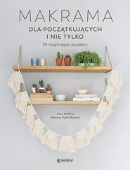 okładka Makrama dla początkujących i nie tylko. 24 inspirujące projekty, Książka   Amy Mullins, Marnia Ryan-Raison