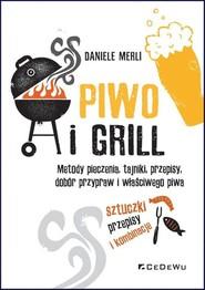 okładka Piwo i grill. Metody pieczenia, tajniki, przepisy, dobór przypraw i właściwego piwa, Książka | Daniele Merli