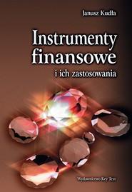 okładka Instrumenty finansowe  i ich zastosowania, Książka | Janusz Kudła