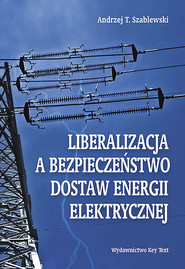 okładka Liberalizacja a bezpieczeństwo dostaw energii elektrycznej, Książka | Andrzej  Szablewski