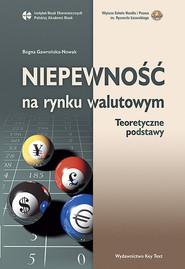 okładka Niepewność na rynku walutowym Teoretyczne podstawy, Książka   Bogna Gawrońska-Nowak