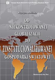 okładka Od niekontrolowanej globalizacji do zinstytucjonalizowanej gospodarki światowej, Książka   Krystyna Bobińska