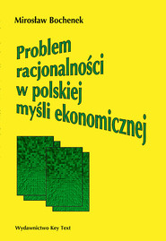 okładka Problem racjonalności w polskiej myśli ekonomicznej, Książka | Bochenek Mirosław