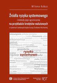 okładka Źródła ryzyka systemowego i metody jego ograniczania Na przykładzie kredytów walutowych w systemach bankowych krajów Europy Środkowo-Wschodniej, Książka | Milena Kabza