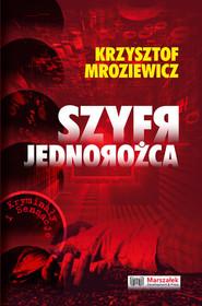 okładka Szyfr jednorożca, Książka | Krzysztof Mroziewicz
