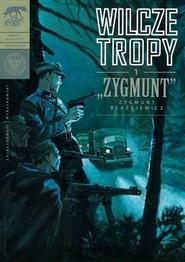 okładka Wilcze tropy Zeszyt 1 Zygmunt - Zygmunt Błażejewicz, Książka | Sławomir Zajączkowski, Krzysztof Wyrzykowski