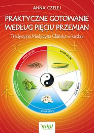 okładka Praktyczne gotowanie według Pięciu Przemian - PDF, Ebook | Czelej Anna