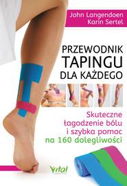okładka Przewodnik tapingu dla każdego. Skuteczne łagodzenie bólu i szybka pomoc na 160 dolegliwości - PDF, Ebook | John Langendoen, Karin Sertel
