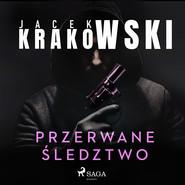 okładka Przerwane śledztwo, Audiobook | Jacek Krakowski